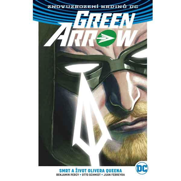Green Arrow 1: Smrt a život Olivera Queena (Znovuzrození hrdinù DC)